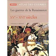 Les Guerres de la Renaissance XVe - XVIe siècles