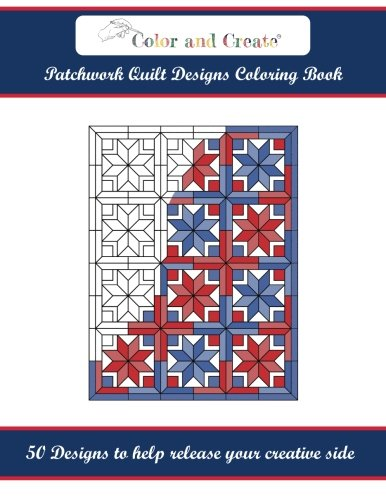 Color and Create: Patchwork Quilt Designs Coloring Book: 50