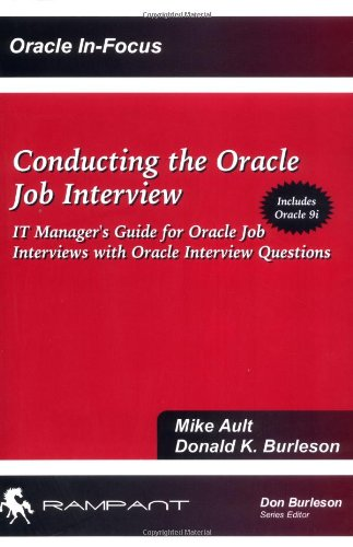 Conducting the Oracle Job Interview: IT Manager Guide for Oracle Job Interviews with Oracle Interview Questions (IT Job Interview series)