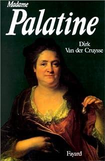 Madame Palatine, princesse européenne par Van der Cruysse