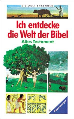 Ich entdecke die Welt der Bibel: Altes Testament (Die Welt erkennen)