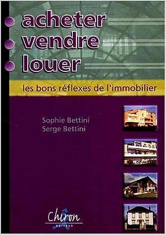Livre gratuit en ligne téléchargeable Acheter, vendre, louer : les bons réflexes de l'immobilier by Serge Bettini PDF 2702706851