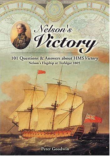 Read Online Nelson's Victory: 101 Questions and Answers about HMS Victory, Nelson's Flagship at Trafalgar ebook