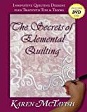 The Secrets of Elemental Quilting: Innovative Quilting Designs plus Trapunto Tips & Tricks