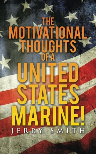 The Motivational Thoughts of a United States Marine!