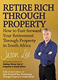 Retire Rich Through Property: How to fast-forward your retirement through property in South Africa