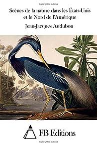 Scènes de la nature dans les États-Unis et le Nord de l'Amérique par John James Audubon