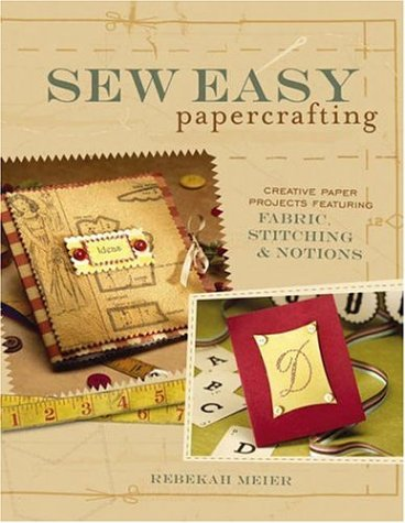 Read Online Sew Easy Papercrafting: Creative Paper Projects Featuring Fabric, Stitching & Notions pdf