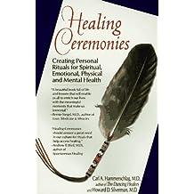 Healing ceremonies: creating personal rituals for spiritual, emotinal, phys