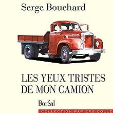 Les yeux tristes de mon camion | Livre audio Auteur(s) : Serge Bouchard Narrateur(s) : Raymond Cloutier