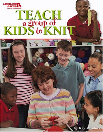 Read Online Teach A Group of Kids to Knit  (Leisure Arts #3713) ebook
