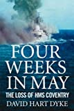 "Four Weeks in May: The Loss of ""HMS Coventry"" by David Hart Dyke (2007-01-13)"