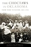 The Choctaws in Oklahoma: From Tribe to Nation, 1855–1970 (American Indian Law and Policy Series)