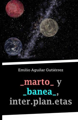 _marto_ y _banea_, inter.plan.etas (Spanish Edition) [Emilio Aguilar Gutierrez] (Tapa Blanda)