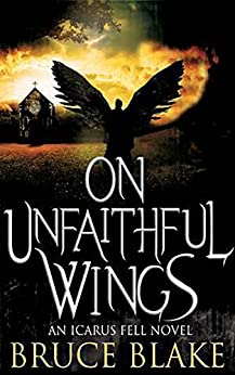 On Unfaithful Wings (Icarus Fell Series Book 1) by [Blake, Bruce]