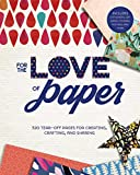 For the Love of Paper: 320 Tear-off Pages for