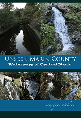Unseen Marin: The Waterways of Central Marin County: Corte Madera, Larkspur, Ross, Tamalpais and San Anselmo Creeks (Unseen Marin County Book 1) (Madera Marine)
