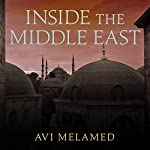 Inside the Middle East: Making Sense of the Most Dangerous and Complicated Region on Earth | Avi Melamed