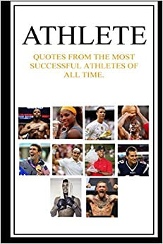 ATHLETE: Quotes from the Most Successful Athletes of all Time.