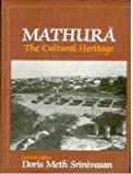Mathura : The Cultural Heritage, Doris Meth Srinivasan, 8185054371