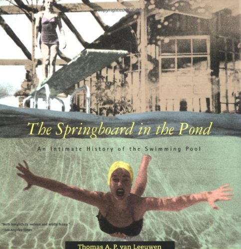 The Springboard in the Pond: An Intimate History of the Swimming Pool (Graham Foundation / MIT Press Series in Contemporary Architectural Discourse) Springs Swimming Pool