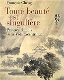 Toute beauté est singulière : Peintres chinois à la Voie excentrique