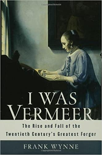 I Was Vermeer: The Rise and Fall of the Twentieth Century's Greatest