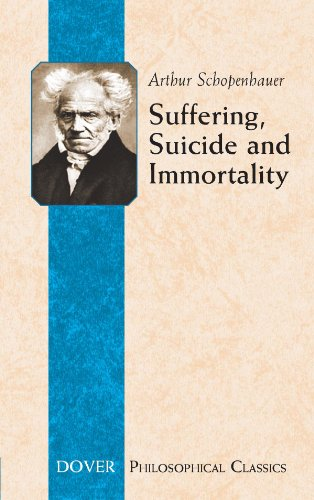 Suffering, Suicide and Immortality: Eight Essays from The Parerga (Dover Philosophical Classics)