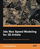 3ds Max Speed Modeling for 3D Artists, Thomas Mooney, 184969236X