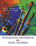 Integrated Arithmetic and Basic Algebra, Bill E. Jordan and William P. Palow, 0321132262