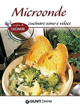 Microonde cucinare sano e veloce voglia di cucinare for Cucinare qualcosa di veloce