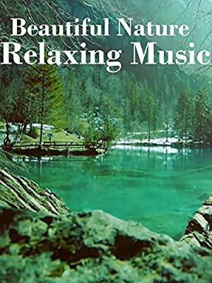 Beautiful Nature & Relaxing Music