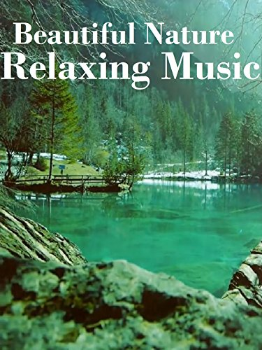 Beautiful Nature & Relaxing Music