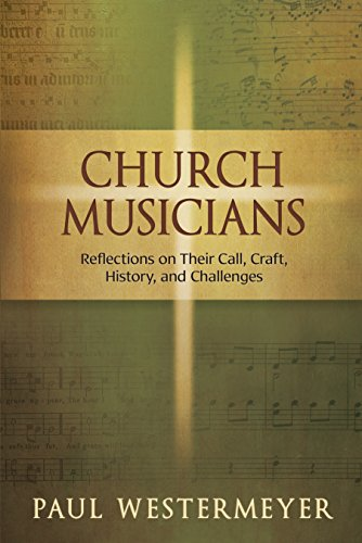 Church Musicians: Reflections on Their Call, Craft, History, and Challenges