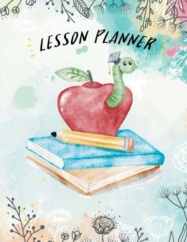 Lesson Planner 2018-2019: Teacher Planner 2018-2019, For Teacher Planning and Record Book Yearly Goal, Daily Weekly Organizer Monthly Calendar ... (Daily Teacher Planner Academic) (Volume 1) - Teachers Daily Record Book