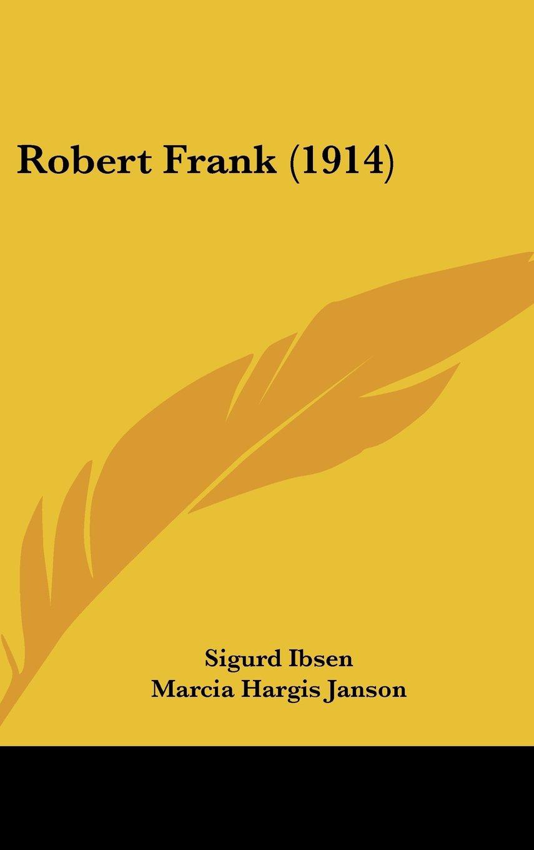 Robert Frank (1914): Amazon.es: Sigurd Ibsen, Marcia Hargis Janson: Libros  en idiomas extranjeros