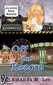 Off the Record (An Avery Shaw Mystery Book 10) by [Lee, Amanda M.]