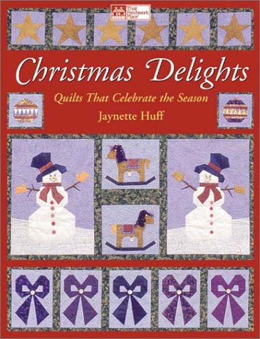Christmas Delights: Quilts That Celebrate the Season (That Patchwork Place) (Rocking Horse Cottage)