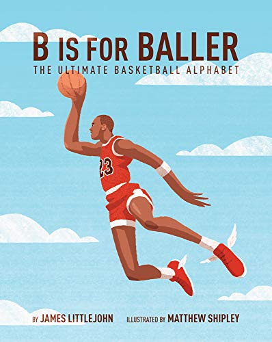 B is for Baller: The Ultimate Basketball Alphabet