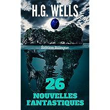 26 NOUVELLES FANTASTIQUES DE H.G. WELLS (Édition Bilingue Français / Anglais ) + biographie de l'auteur autour de son oeuvre (French Edition)