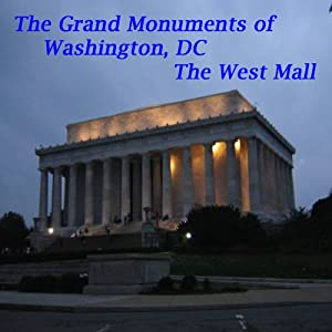 The Grand Monuments of Washington, DC - The West Mall Walking Tour