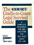 img - for The Court TV Cradle-To-Grave Legal Survival Guide: A Complete Resource for Any Question You Might Have About the Law book / textbook / text book