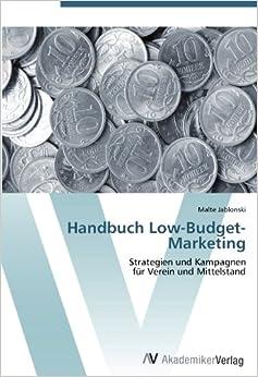 Handbuch Low-Budget-Marketing: Strategien und Kampagnen für Verein und Mittelstand