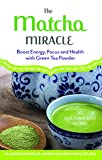 img - for The Matcha Miracle: Boost Energy, Focus and Health with Green Tea Powder book / textbook / text book