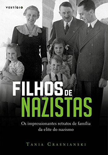Filhos de Nazistas. Os Impressionantes Retratos de Família da Elite do Nazismo