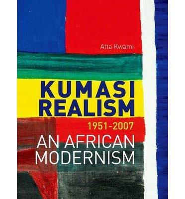 Download [(Kumasi Realism, 1951 - 2007: An African Modernism )] [Author: Atta Kwami] [Nov-2013] PDF