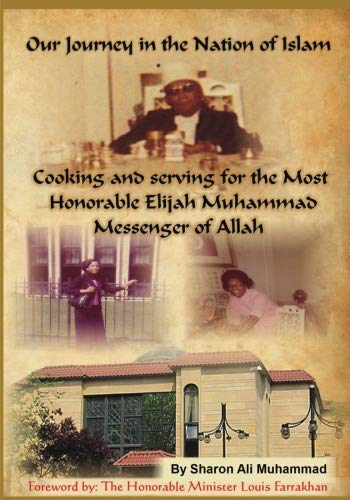 Our Journey In The Nation Of Islam: Cooking and serving for the Most Honorable Elijah Muhammad (History Of The Nation Of Islam Elijah Muhammad)