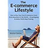 The E-commerce Lifestyle: How to Run Your Own E-commerce Store from Anywhere in the World… Dropshipping & Online Thrift Shop Training