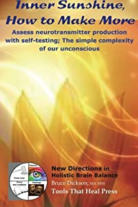 Inner Sunshine, How to Make More: Assess neurotransmitter production with self-testing; The simple complexity of our unconscious (New Directions In Holistic Brain Balance) (Volume 5)