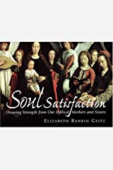 Soul Satisfaction: Drawing Strength from Our Biblical Mothers and Sisters Paperback